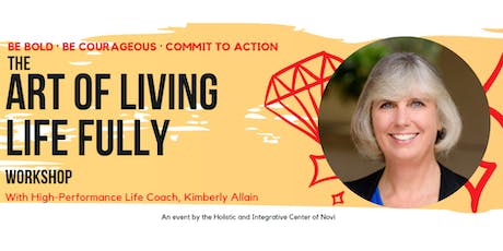 The Art of Living Life Fully - An Empowerment Workshop tickets