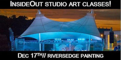 InsideOut Studio/ Dec Art Class/ RiversEdge Painting/ $40.00