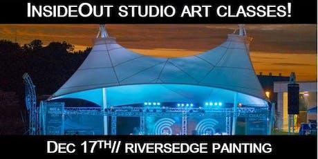 InsideOut Studio/ Dec Art Class/ RiversEdge Painting/ $40.00 tickets
