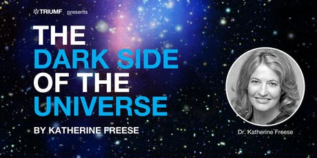 TRIUMF Presents Dark Side of the Universe with Katherine Freese  tickets