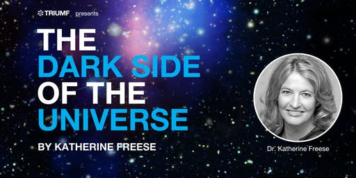 TRIUMF Presents Dark Side of the Universe with Katherine Freese