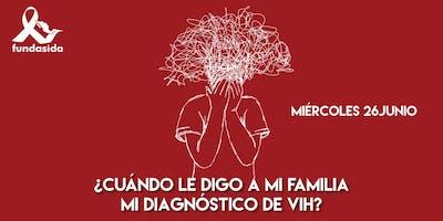 Charla ¿Cuándo le digo a mi familia mi diagnóstico de VIH?