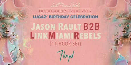 Lucaz' Birthday feat. Jason Rault b2b Link Miami Rebels (11hour set) tickets
