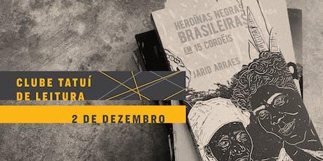 CLUBE TATUÍ DE LEITURA | Heroínas Negras Brasileiras em 15 cordéis ingressos