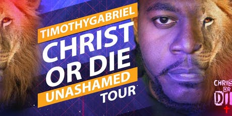 Christ or Die Unashamed Tour tickets