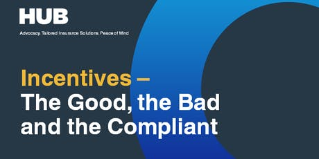 Incentives: The Good, The Bad, & The Compliant by HUB tickets