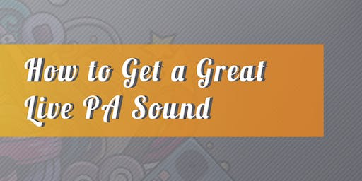 Workshop: How to Get a Great Live PA Sound