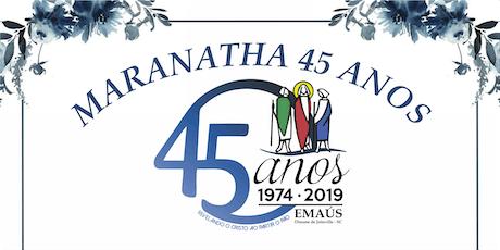 Maranatha de 45 anos - Emaús Joinville ingressos