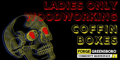 Ladies Only Woodworking: Coffin Boxes tickets