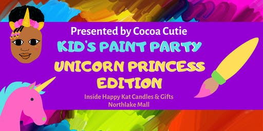 Cocoa Cutie Presents Kid's Paint Party: Unicorn Princess Edition.