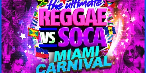 The Ultimate REGGAE vs SOCA Miami Carnival 2019