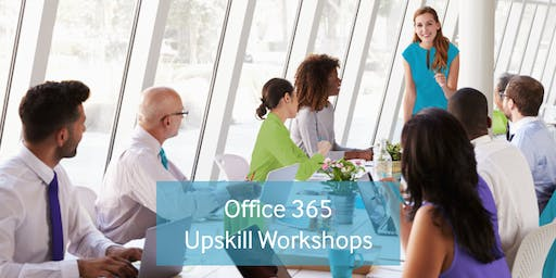 Office 365 Upskill Workshop - Wednesday, August 21st, 2019 (afternoon)