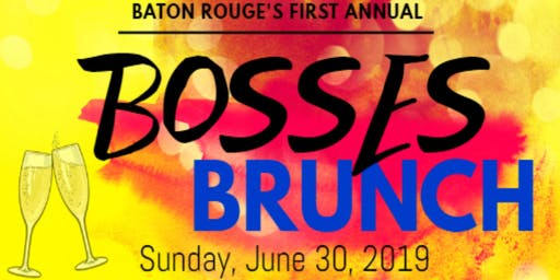 Baton Rouge's 1st Annual Bosses Brunch