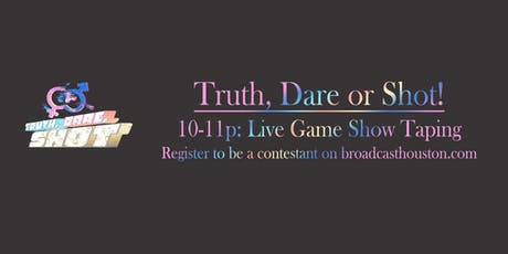 Truth, Dare or Shot Game Show - A Broadcast Houston Production tickets