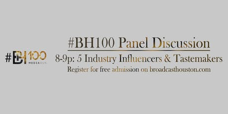 #BH100 Influencers Panel - A Broadcast Houston Production tickets