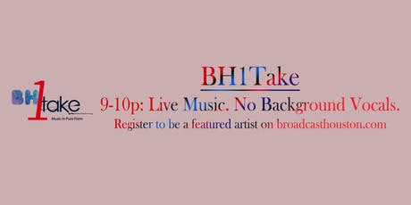 BH1Take (Music In Pure Form) - A Broadcast Houston Production tickets