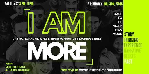 I AM MORE - An Emotional Healing & Transformative Teaching Series
