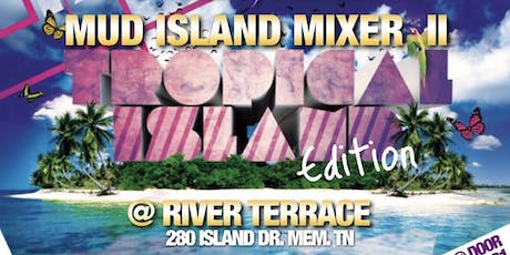 MUD ISLAND MIXER II...Tropical Island Edition...Hosted By PC Band tickets