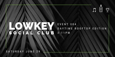 LOWKEY Social Club / 004 / Daytime Rooftop Edition