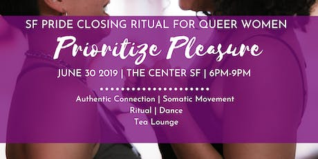 Prioritize Pleasure: SF Pride Closing Ritual For Queer Women tickets
