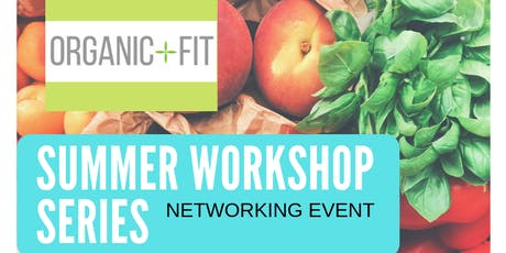 Organic+Fit Summer Workshop Series - Networking Event tickets