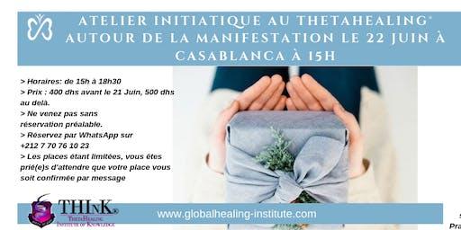 Atelier Initiatique au ThetaHealing Autour de la Manifestation à 500 dhs