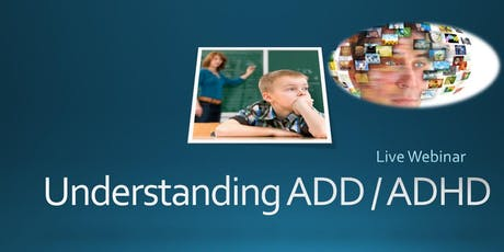 Understanding ADD / ADHD - ONLINE LIVE WEBINAR ONLY (all ages) tickets