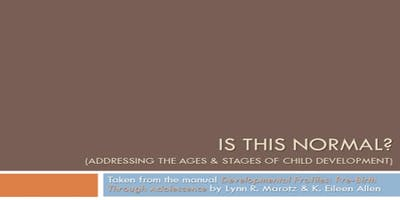 Is This Normal? (Addressing the Ages and Stages of Child Development) (all ages)