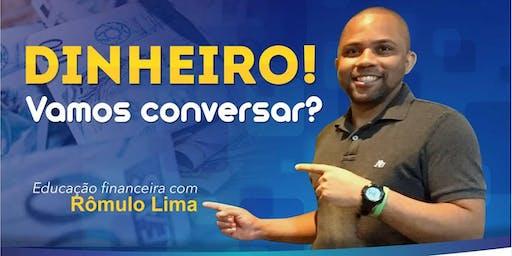 Palestra: DINHEIRO! VAMOS CONVERSAR? Educação Financeira com Rômulo Lima
