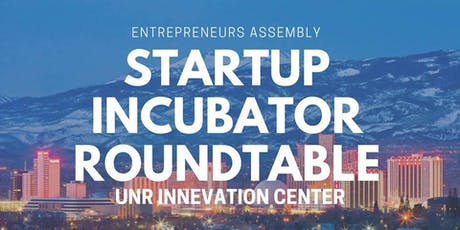 Entrepreneurs Assembly Startup Incubator (EASI) Roundtable - Reno tickets