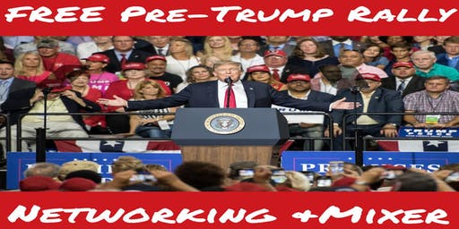 FREE Pre-Trump Rally Networking Event & Mixer - All Trumpsters Invited!