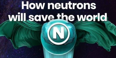 How neutrons will save the World tickets
