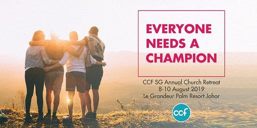 Everyone Needs a Champion - CCF Singapore Annual Retreat 2019