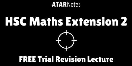 Maths Extension 2 - FREE Trial Revision Lecture tickets