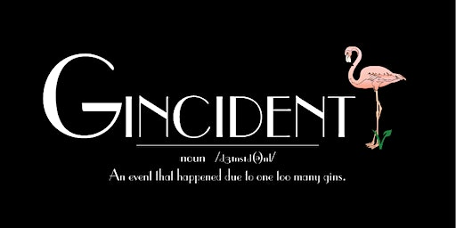 Gincident - An event that happens due to one too many gins