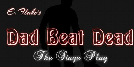 """DAD BEAT DEAD"" The Stage Play tickets"