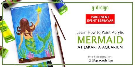 Learn How to Paint Acrylic Mermaid at Jakarta Aquarium (TIDAK GRATIS) tickets