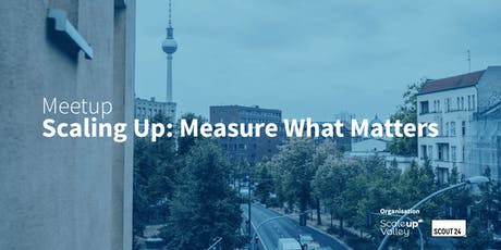 Scaling Up: Measure What Matters (Berlin Meetup) tickets