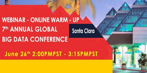 7th Annual Global Big Data Conference - Webinar - Online Warm-Up (Free)