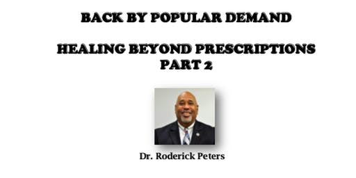 """Healing Beyond Prescriptions"" Part II with Dr. Rick Peters Back by Popular Demand"