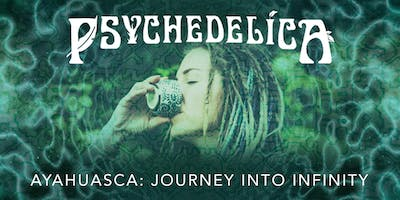 Psychedelica Episode 3: Ayahuasca: Journey into Infinity