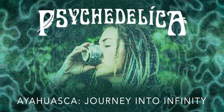 Psychedelica Episode 3: Ayahuasca: Journey into Infinity tickets