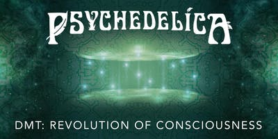 Psychedelica Episode 4: DMT: Revolution of Consciousness