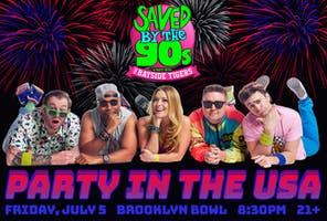 Saved By The 90s Presents: Party in the USA!