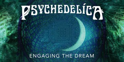 Psychedelica Episode 9: Engaging the Dream