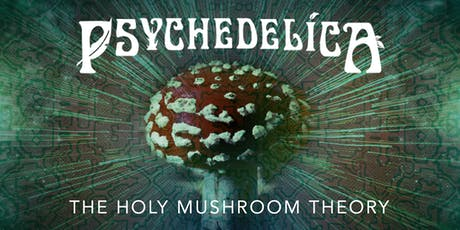 Psychedelica Episode 11: The Holy Mushroom Theory tickets