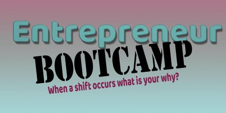 """Entrepreneur Boot  Camp- """"When A Shift Occurs What Is Your Why"""" tickets"""