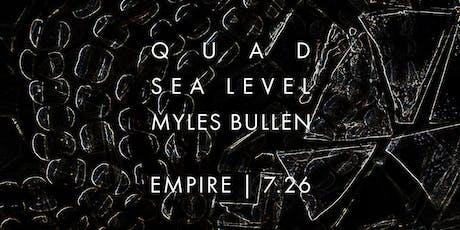 QUAD w.s.g. Sea Level & Myles Bullen @ Empire Live Music & Events tickets