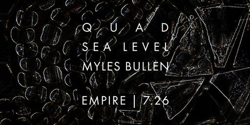 QUAD w.s.g. Sea Level & Myles Bullen @ Empire Live Music & Events