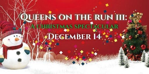 Queens on the Run III : Christmas Spectacular & AfterParty (21:00)